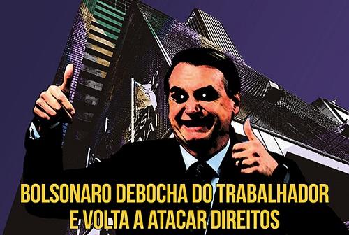 Bolsonaro debocha do trabalhador e volta a atacar direitos